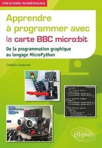 Frederic Gadenne - Apprendre à programmer avec la carte BBC micro:bit - De la programmation graphique au langage MicroPython.
