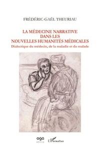 Frédéric-Gaël Theuriau - La médecine narrative dans les nouvelles humanités médicales - Dialectique du médecin, de la maladie et du malade.