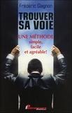 Frédéric Gagnon - Trouver sa voie - Une méthode simple, facile et agréable !.