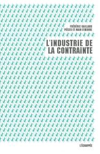 Frédéric Gaillard et  Pièces et main d'oeuvre - L'industrie de la contrainte.