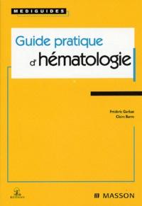 Frédéric Garban et Claire Barro - Guide pratique d'hématologie.