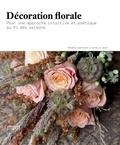 Frédéric Garrigues et Nathalie Bouat - Décoration florale - Pour une approche intuitive et poétique au fil des saisons.