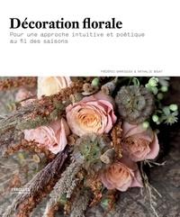 Décoration florale- Pour une approche intuitive et poétique au fil des saisons - Frédéric Garrigues pdf epub
