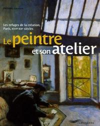 Frédéric Gaussen - Le peintre et son atelier - Les refuges de la création, Paris, XVIIe-XXe siècles.