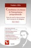 Frédéric Géa - Contribution à la théorie de l'interprétation jurisprudentielle - Droit du travail et théorie du droit dans la perspective du dialogisme, 4 volumes.