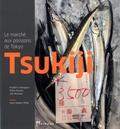 Frédéric Georgens et Gilles Fumey - Tsukiji - Le marché aux poissons de Tokyo.