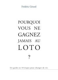 Frédéric GERARD - POURQUOI VOUS NE GAGNEZ JAMAIS AU LOTO.