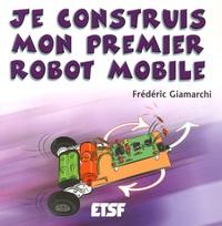 Frédéric Giamarchi - Je construis mon premier robot mobile.