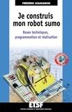 Frédéric Giamarchi - Je construis mon robot sumo - Bases techniques, programmation et réalisation.