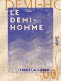 Frédéric Gilbert - Le Demi-Homme.