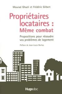 Frédéric Gilbert et Mourad Ghazli - Propriétaires locataires : Même combat - Propositions pour résoudre vos problèmes de logement.