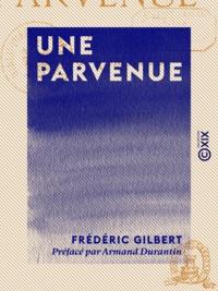Frédéric Gilbert et Armand Durantin - Une parvenue.