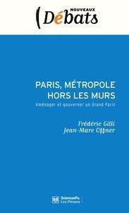 Frédéric Gilli et Jean-Marc Offner - Paris, métropole hors les murs - Aménager et gouverner un Grand Paris.