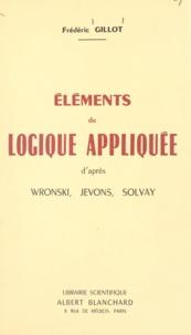 Frédéric Gillot - Éléments de logique appliquée - D'après Wronski, Jevons, Solvay.