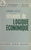 Frédéric Gillot et Maurice Denis-Papin - Éléments de logique économique - Phénomènes résiduels, les principes de l'analyse dimensionnelle, l'utilité, le plaisir et l'effort.