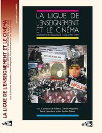 Frédéric Gimello-Mesplomb et Pascal Laborderie - La Ligue de l'enseignement et le cinéma - Une histoire de l'éducation à l'image (1945-1989).