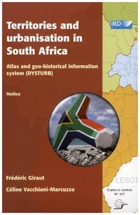 Frédéric Giraut et Céline Vacchiani-Marcuzzo - Territories and urbanisation in South Africa - Atlas and geo-historical information system (Dysturb).