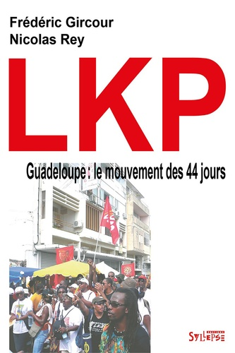Frédéric Gircour et Nicolas Rey - LKP, Guadeloupe : le mouvement des 44 jours.