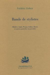 Frédéric Gobert - Bande de stylistes - Molière, Sade, Proust, Céline, Duras et autres pastiches ou parodies.