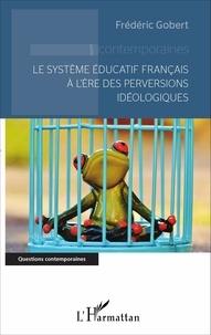 Frédéric Gobert - Le système éducatif français à l'ère des perversions idéologiques.