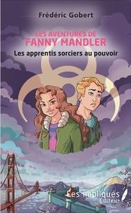Frédéric Gobert - Les aventures de Fanny Mandler - Les apprentis sorciers au pouvoir.