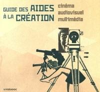 Frédéric Goldbronn et Anastasia Tcarkova - Guide des aides à la création cinématographique, audiovisuelle et multimédia.