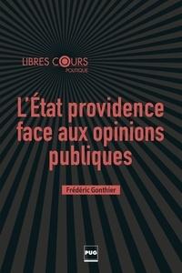 Frédéric Gonthier - L'Etat providence face aux opinions publiques.