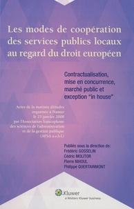 """Frédéric Gosselin - Les modes de coopération des services publics locaux au regard du droit européen - Contractualisation, mise en concurrence, marché public et exception """"in house""""."""
