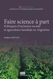Frédéric Goulet - Faire science à part - Politiques d'inclusion sociale et agriculture familiale en Argentine.