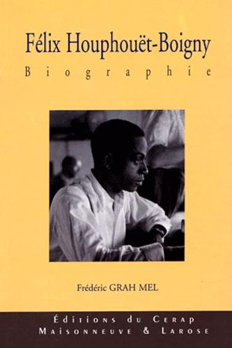Frédéric Grah Mel - Félix Houphouët-Boigny - Tome 1, Le fulgurant destin d'une jeune proie (?-1960).