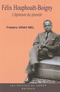 Frédéric Grah Mel - Félix Houphouët-Boigny - Tome 2, L'épreuve du pouvoir (1960-1980), Biographie.