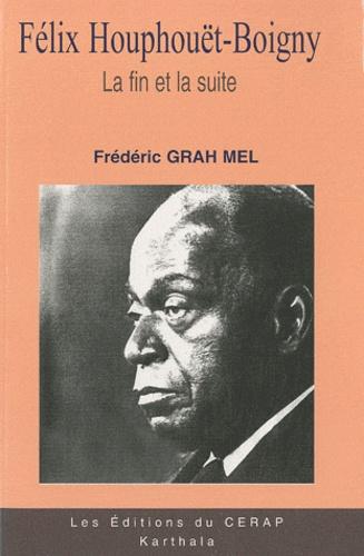 Felix Houphouet Boigny Tome 3 La Fin Et La De Frederic Grah Mel Livre Decitre