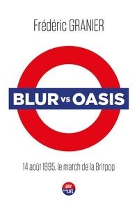 Frédéric Granier - Blur vs Oasis - 14 août 1995, le match de la Britpop.