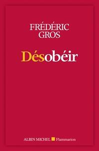 Frédéric Gros - Désobéir.
