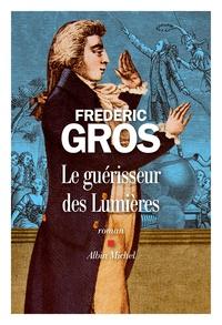 Frédéric Gros - Le guérisseur des lumières.