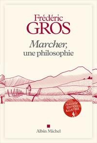 Frédéric Gros - Marcher, une philosophie - Edition illustrée.