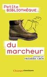 Frédéric Gros - Petite bibiliothèque du marcheur.