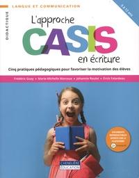 Frédéric Guay et Marie-Michelle Marcoux - L'approche CASIS en écriture - Cinq pratiques pédagogiques pour favoriser la motivation des élèves.