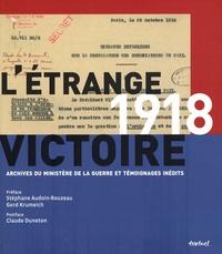 Frédéric Guelton et Gilles Krugler - 1918, L'étrange victoire - Archives du Ministère de la guerre et témoignages inédits.