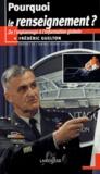 Frédéric Guelton - Pourquoi le renseignement ? - De l'espionnage à l'information globale.