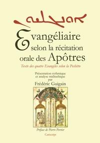 Frédéric Guigain - Evangéliaire selon la récitation orale des Apôtres - Texte des quatre Evangiles selon la Peshitto.