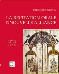 Frédéric Guigain - La Récitation orale de la Nouvelle Alliance selon saint Jean.