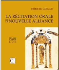 Frédéric Guigain - La récitation orale de la Nouvelle Alliance selon saint Luc.