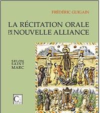 Frédéric Guigain - La Récitation orale de la Nouvelle Alliance selon Saint Marc.