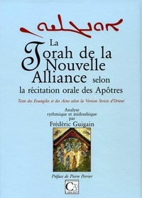 La Torah de la Nouvelle Alliance selon la récitation orale des Apôtres- Textes des Evangiles et des Actes selon la version stricte d'Orient - Frédéric Guigain |