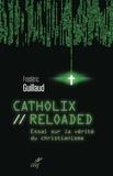 Frédéric Guillaud - Catholix reloaded - Essai sur la vérité du christianisme.