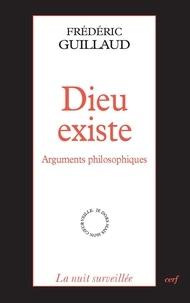 Frédéric Guillaud et Frédéric Guillaud - Dieu existe - Arguments philosophiques.