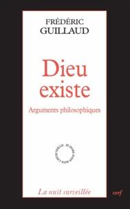 Frédéric Guillaud - Dieu existe - Arguments philosophiques.