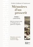 Frédéric Guillaume de Vaudoncourt et Laurent Nagy - Mémoires d'un proscrit, Tome 1 (1812-1815) - Récit des derniers temps de l'Empire par un général de Napoléon.