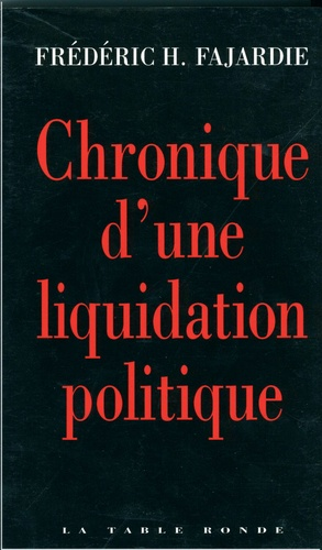 Frédéric H. Fajardie - Chronique d'une liquidation politique.